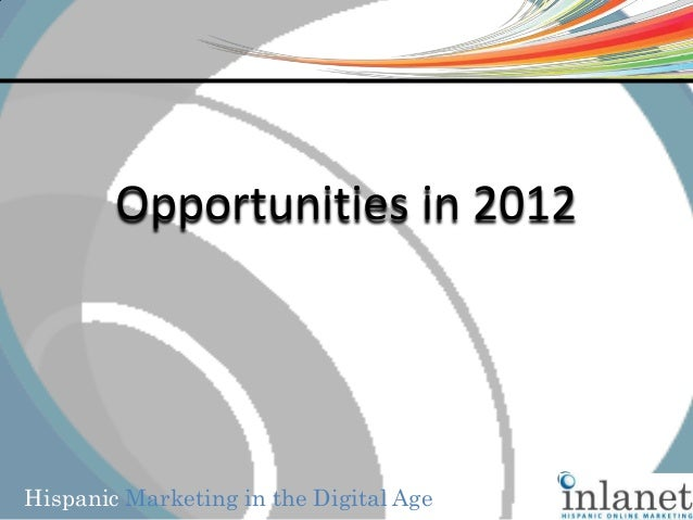 Hispanic Marketing in the Digital AgeOpportunities in 2012