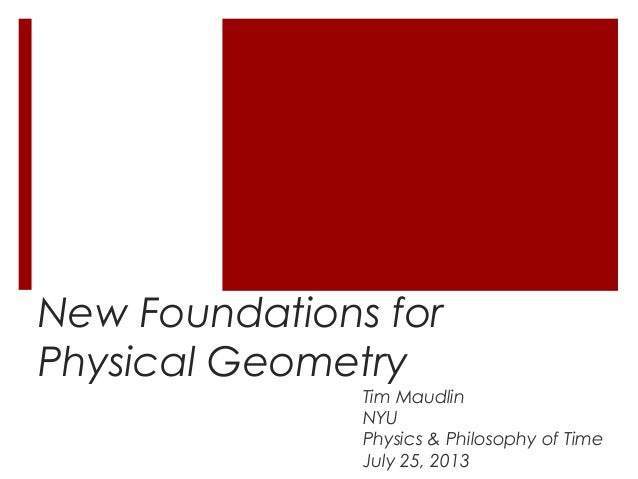 New Foundations for Physical Geometry Tim Maudlin NYU Physics & Philosophy of Time July 25, 2013