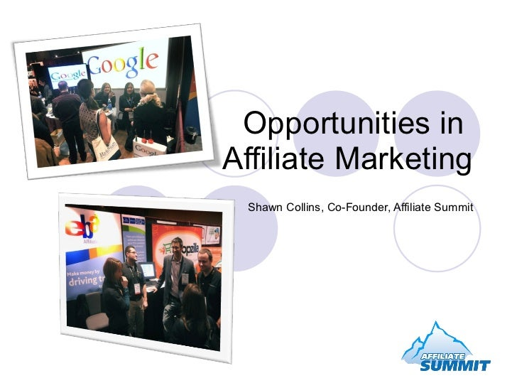 Opportunities in  Affiliate Marketing Shawn Collins, Co-Founder, Affiliate Summit