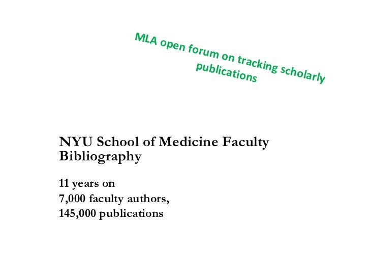 MLA open forum on tracking scholarly publications NYU School of Medicine Faculty Bibliography 11 years on 7,000 faculty au...