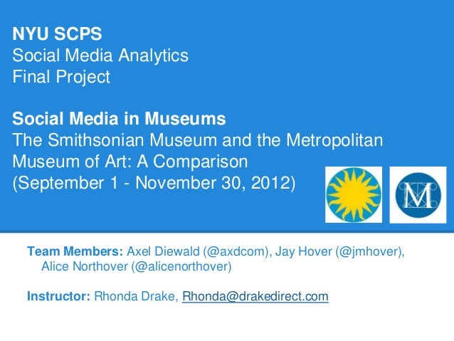 NYU SCPSSocial Media AnalyticsFinal ProjectSocial Media in MuseumsThe Smithsonian Museum and the MetropolitanMuseum of Art...
