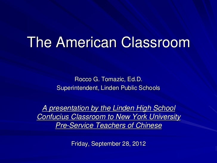 The American Classroom            Rocco G. Tomazic, Ed.D.      Superintendent, Linden Public Schools  A presentation by th...