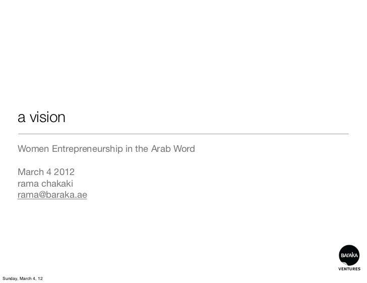 a vision       Women Entrepreneurship in the Arab Word       March 4 2012       rama chakaki       rama@baraka.aeSunday, M...
