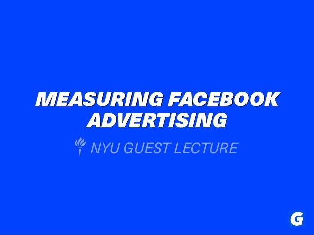 MEASURING FACEBOOK ADVERTISING NYU GUEST LECTURE