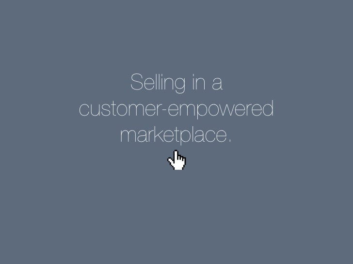 Selling in a customer-empowered     marketplace.