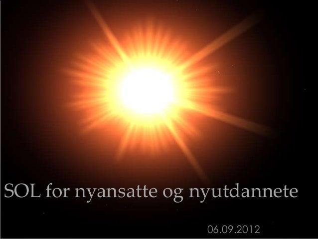 SOL for nyansatte og nyutdannete                      06.09.2012
