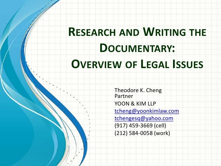 Research and Writing the Documentary:Overview of Legal Issues<br />Theodore K. ChengPartner<br />YOON & KIM LLP<br />tchen...
