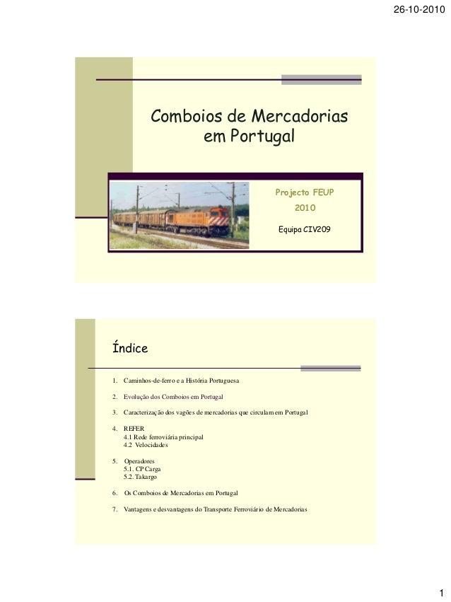 26-10-2010 1 Comboios de Mercadorias em Portugal Projecto FEUP 2010 Equipa CIV209 1. Caminhos-de-ferro e a História Portug...