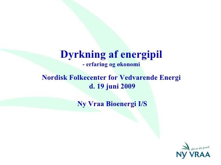 Dyrkning af energipil - erfaring og økonomi Nordisk Folkecenter for Vedvarende Energi  d. 19 juni 2009 Ny Vraa Bioenergi I/S