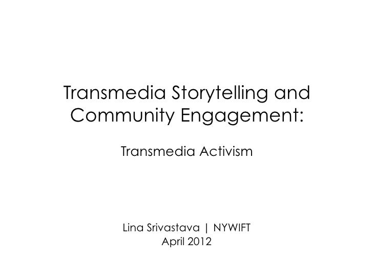 Transmedia Storytelling and Community Engagement:      Transmedia Activism      Lina Srivastava | NYWIFT               Apr...