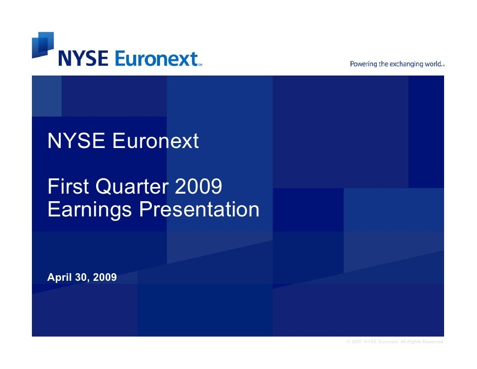 NYSE Euronext  First Quarter 2009 Earnings Presentation  April 30, 2009                             © 2007 NYSE Euronext. ...