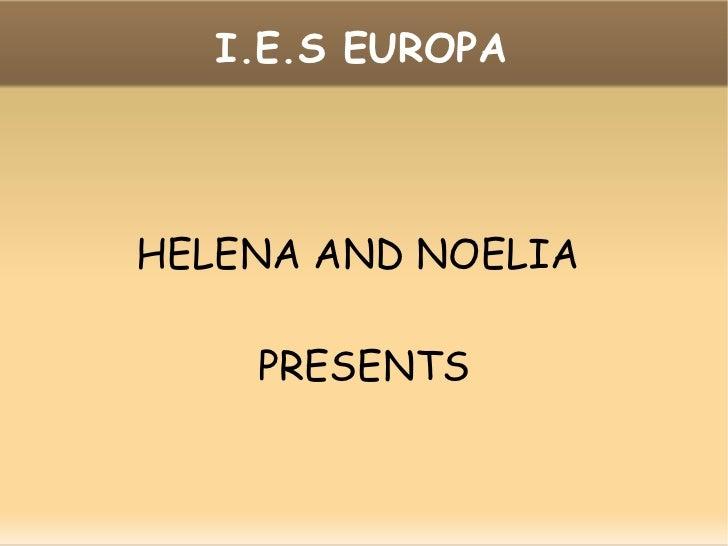 I.E.S EUROPA HELENA AND NOELIA  PRESENTS