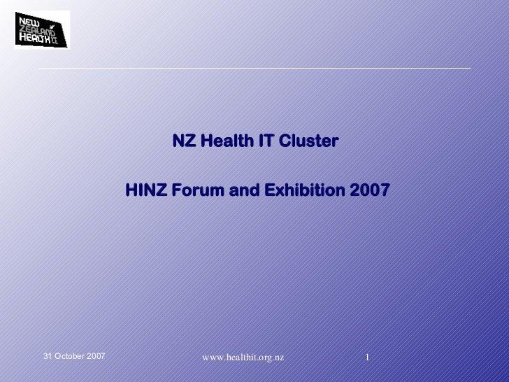 <ul><li>NZ Health IT Cluster  </li></ul><ul><li>HINZ Forum and Exhibition 2007 </li></ul>