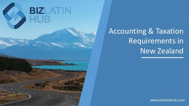 Accounting & Taxation Requirements in New Zealand www.bizlatinhub.com