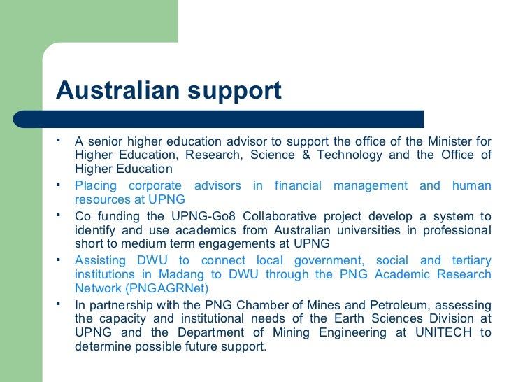 Australian support <ul><li>A senior higher education advisor to support the office of the Minister for Higher Education, R...