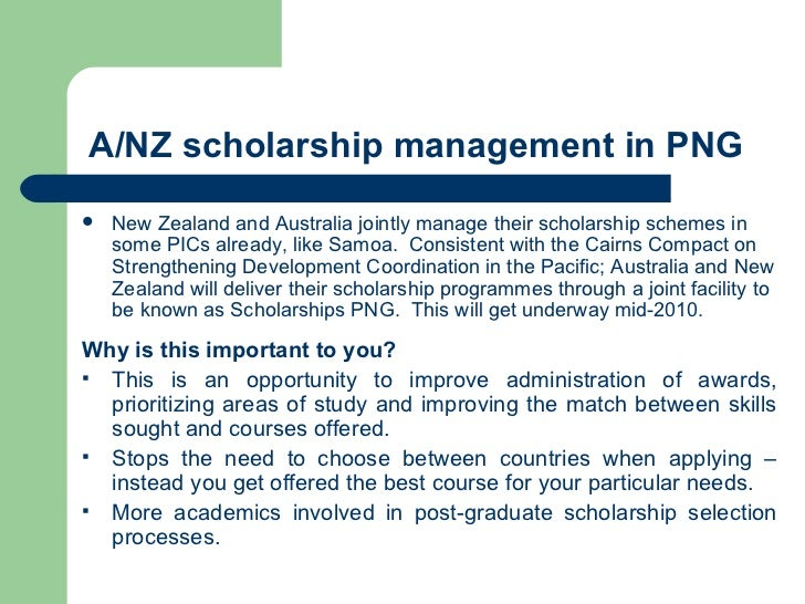A/NZ scholarship management in PNG <ul><li>New Zealand and Australia jointly manage their scholarship schemes in some PICs...