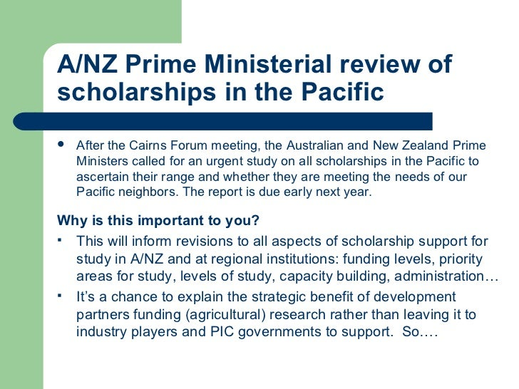 A/NZ Prime Ministerial review of scholarships in the Pacific <ul><li>After the Cairns Forum meeting, the Australian and Ne...
