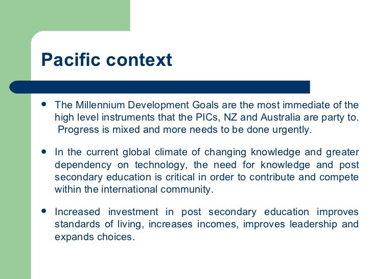 Pacific context <ul><li>The Millennium Development Goals are the most immediate of the high level instruments that the PIC...