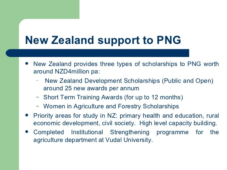 New Zealand support to PNG <ul><li>New Zealand provides three types of scholarships to PNG worth around NZD4million pa: </...