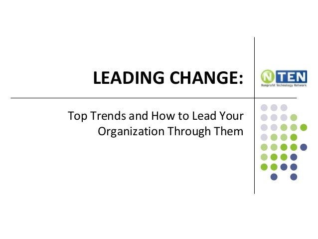 LEADING CHANGE: Top Trends and How to Lead Your Organization Through Them