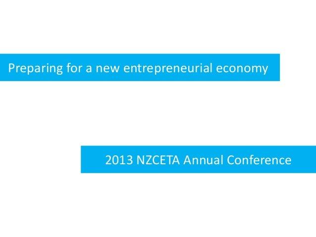 Preparing for a new entrepreneurial economy 2013 NZCETA Annual Conference