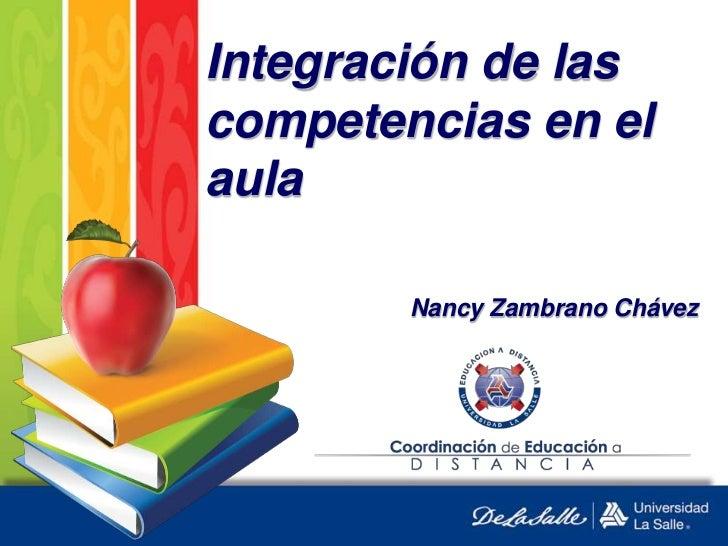 Integración de las competencias en el aula<br />Nancy Zambrano Chávez<br />