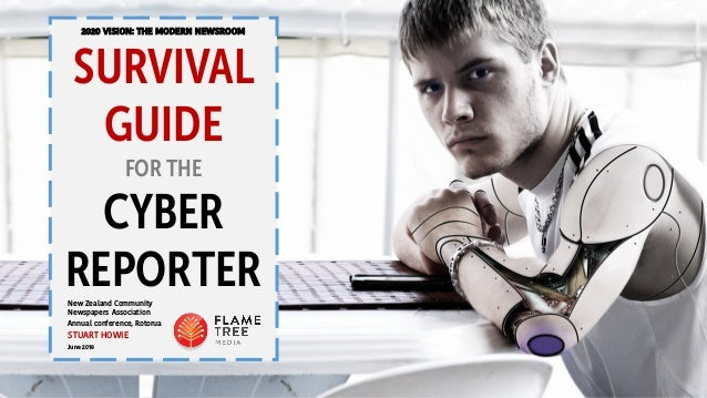 2020 VISION: THE MODERN NEWSROOM SURVIVAL GUIDE FOR THE CYBER REPORTERNew Zealand Community Newspapers Association Annual ...