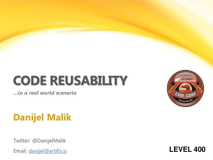CODE REUSABILITY…in a real world scenarioDanijel MalikTwitter: @DanijelMalikEmail: danijel@artifis.si   LEVEL 400