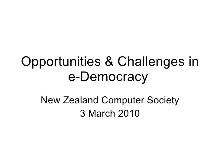 Opportunities & Challenges in e-Democracy  New Zealand Computer Society 3 March 2010