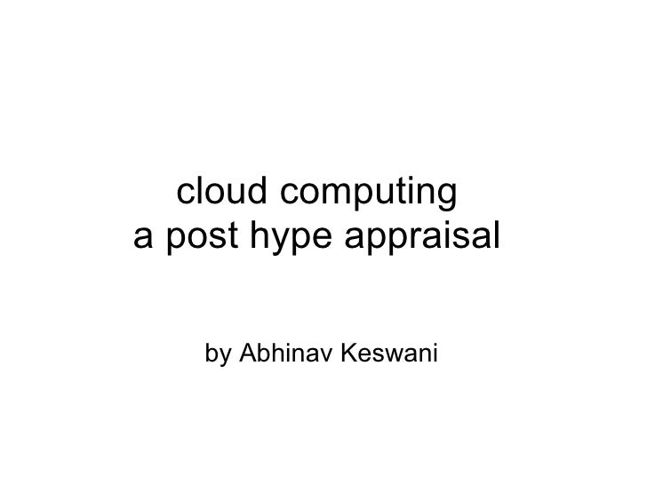 cloud computing a post hype appraisal by Abhinav Keswani