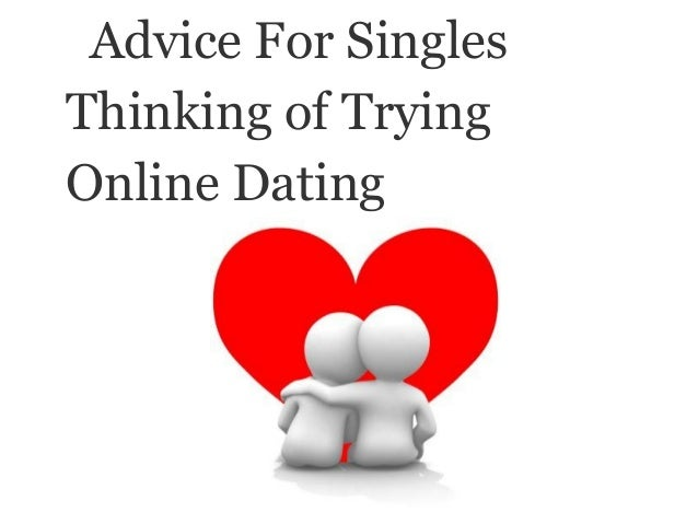 Advice For SinglesThinking of TryingOnline Dating