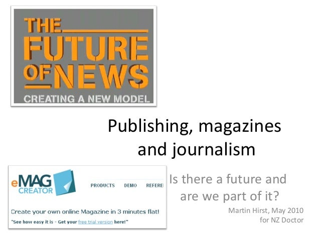 Publishing, magazines and journalism Is there a future and are we part of it? Martin Hirst, May 2010 for NZ Doctor