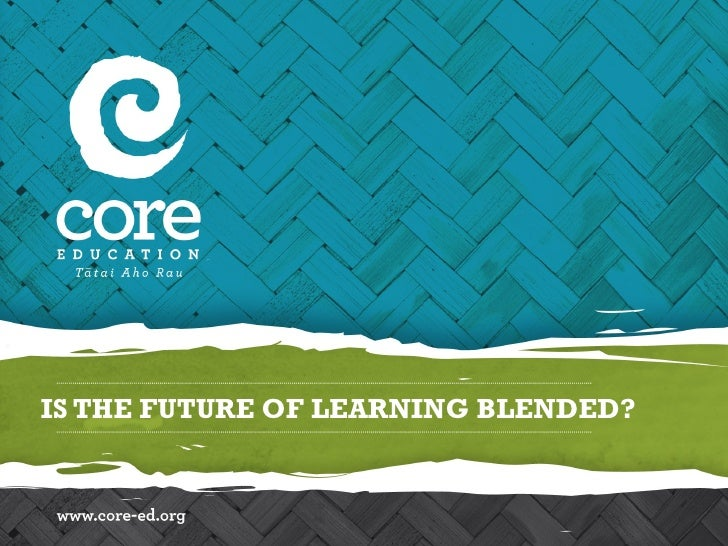 IS THE FUTURE OF LEARNING BLENDED?