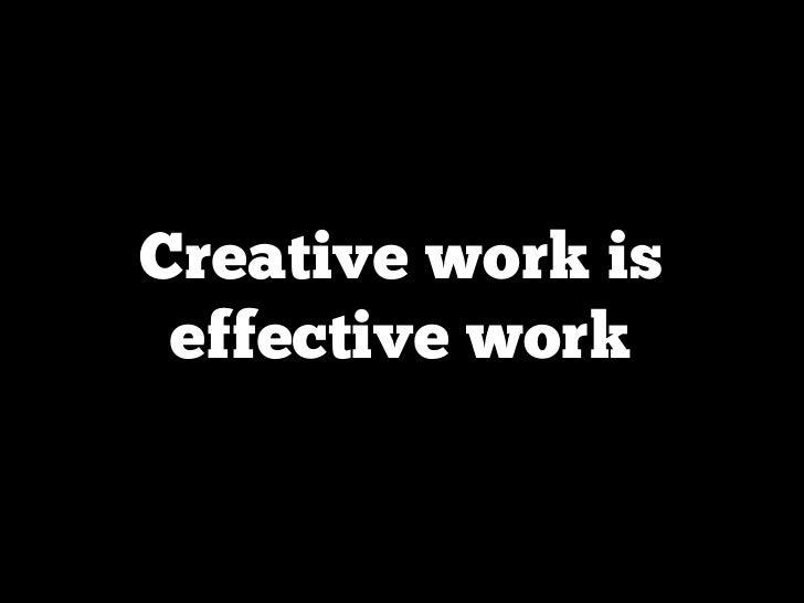 Creative work is effective work