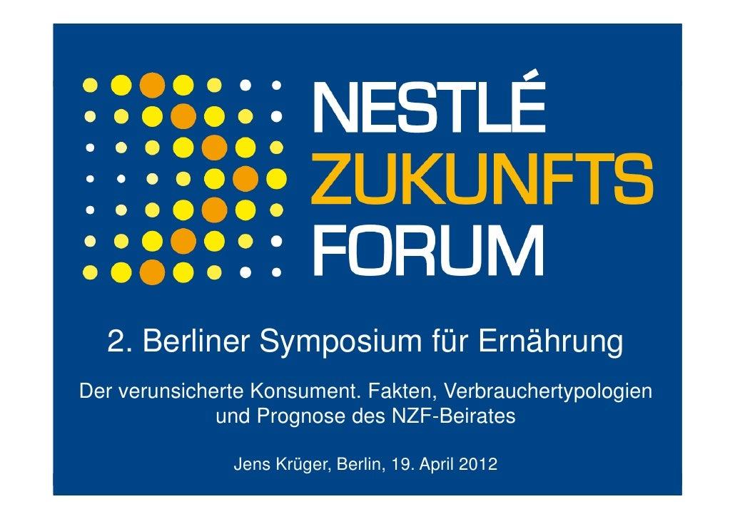 2. Berliner Symposium für ErnährungDer verunsicherte Konsument. Fakten, Verbrauchertypologien              und Prognose de...