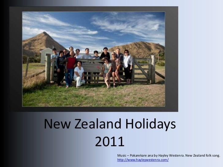 New Zealand Holidays  <br />2011<br />Music – Pokarekareana by Hayley Westenra. New Zealand folk song. http://www.hayleywe...