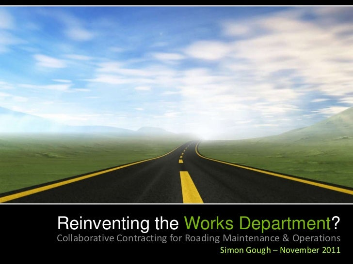Reinventing the Works Department?Collaborative Contracting for Roading Maintenance & Operations                           ...