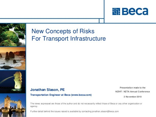 New Concepts of Risks For Transport Infrastructure Jonathan Slason, PE Transportation Engineer, Beca Jonathan Slason, PE T...