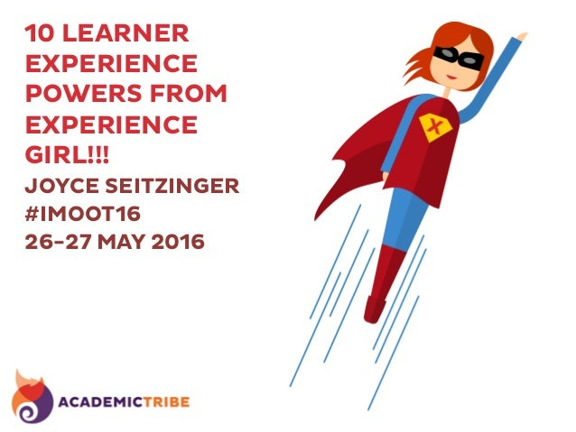 10 LEARNER EXPERIENCE POWERS FROM EXPERIENCE GIRL!!! RFJOYCE SEITZINGER #IMOOT16 26-27 MAY 2016