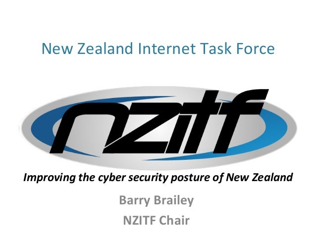 New  Zealand  Internet  Task  Force  Improving  the  cyber  security  posture  of  New  Zealand  Barry  Brailey  NZITF  Ch...
