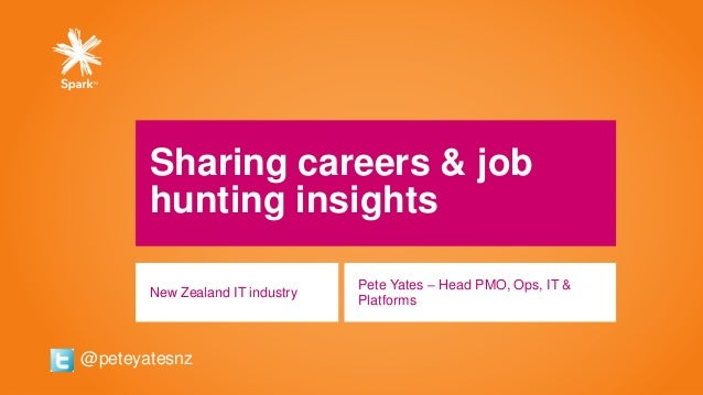 Sharing careers & job hunting insights New Zealand IT industry Pete Yates – Head PMO, Ops, IT & Platforms @peteyatesnz