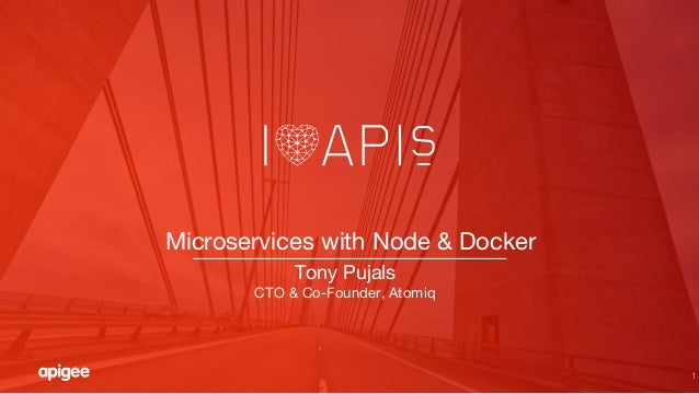 1 Microservices with Node & Docker Tony Pujals CTO & Co-Founder, Atomiq