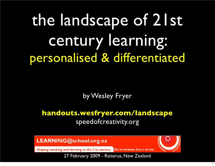 the landscape of 21st   century learning: personalised & differentiated                 by Wesley Fryer    handouts.wesfry...