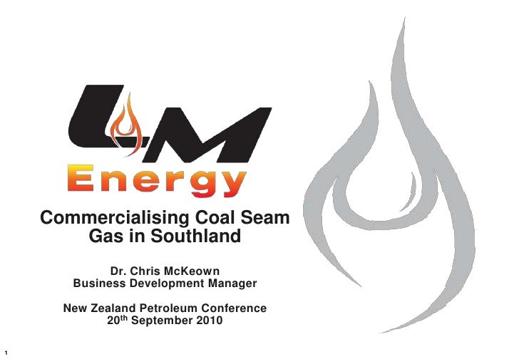 Commercialising Coal Seam Gas in SouthlandDr. Chris McKeownBusiness Development ManagerNew Zealand Petroleum Conference20t...