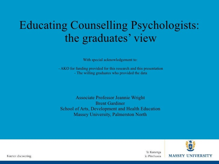 Educating Counselling Psychologists:  the graduates' view With special acknowledgement to:  - AKO for funding provided for...