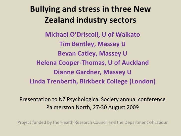 Bullying and stress in three New Zealand industry sectors Michael O'Driscoll, U of Waikato Tim Bentley, Massey U Bevan Cat...