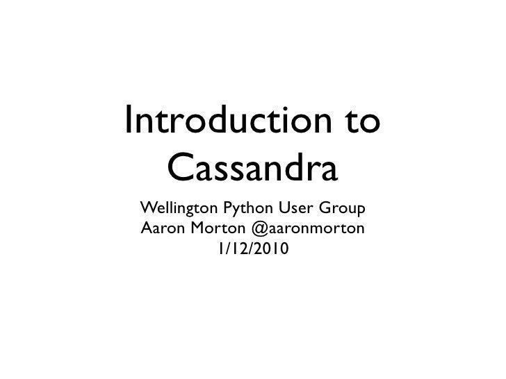 Introduction to   CassandraWellington Python User GroupAaron Morton @aaronmorton          1/12/2010