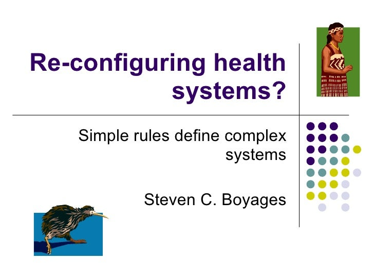 Re-configuring health systems? Simple rules define complex systems Steven C. Boyages