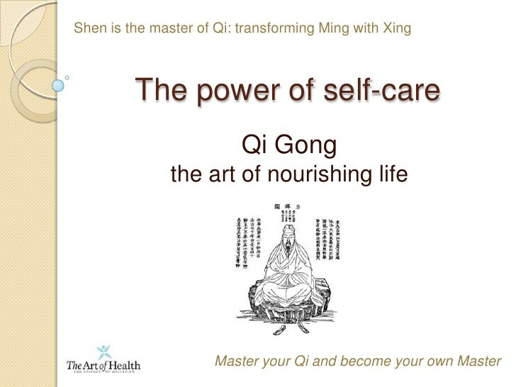 Shen is the master of Qi: transforming Ming with Xing<br />The power of self-care<br />Qi Gong the art of nourishing life<...