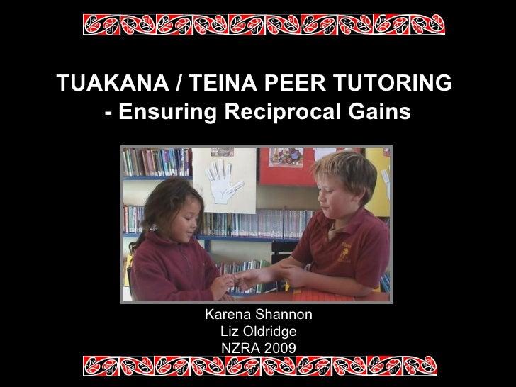 TUAKANA / TEINA PEER TUTORING   - Ensuring Reciprocal Gains Karena Shannon Liz Oldridge NZRA 2009